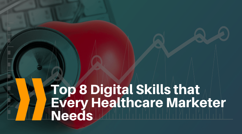 Top 8 Digital Skills that Every Healthcare Marketer Needs