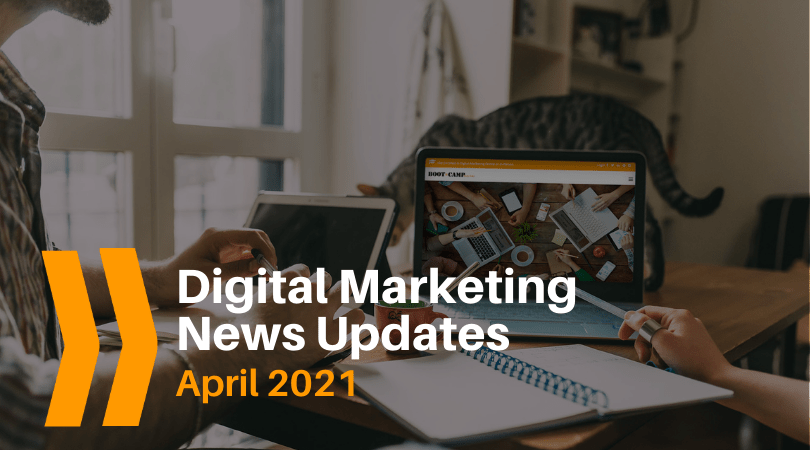 April 2021 Digital Marketing News Updates