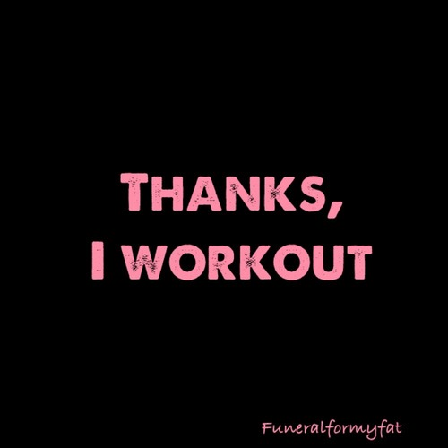 Thanks, I Workout