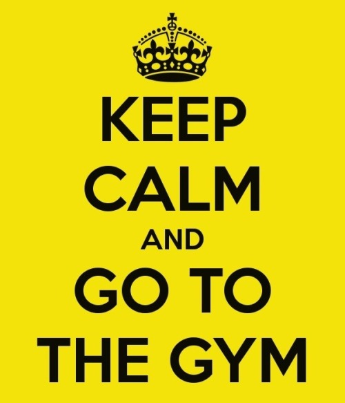 Keep Calm & Go To the Gym