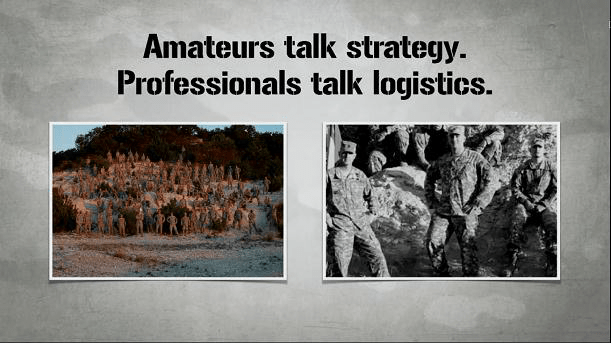 Amateurs Talk Strategy, Professionals Talk Logistics