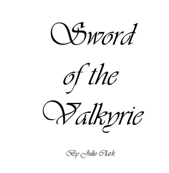 SWORD OF THE VALKYRIE, author Julie Clark announces new