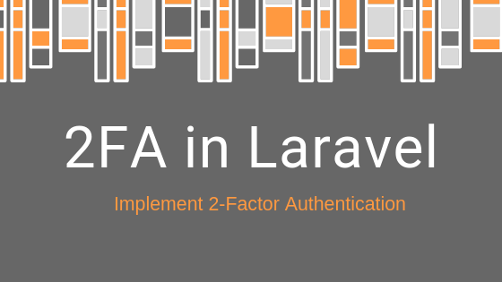 Implementing Two-Factor Authentication in Laravel Applications