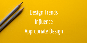 design trends influence appropriate design