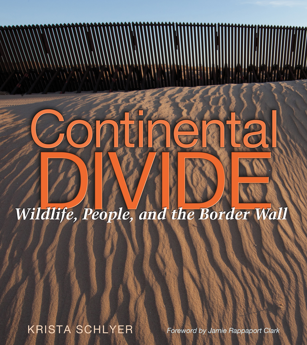 Continental Divide: Wildlife, People and the Border Wall–Book talk by Krista Schlyer