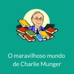 O maravilhoso mundo de Charlie Munger