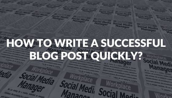 How To Write A Successful Blog Post Quickly