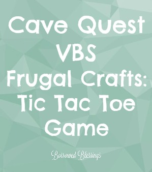 Cave Quest VBS Frugal Crafts: Tic Tac Toe Game - BorrowedBlessings.net