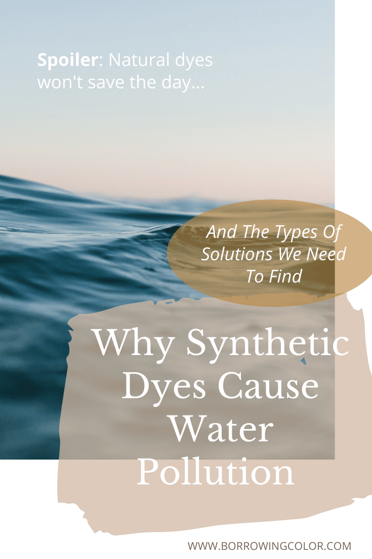 Why Synthetic Dyes Cause Water Pollution And the Types of Solutions We Need To Find