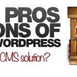 Pros and Cons of Using WordPress as a CMS!