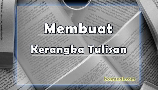 Membuat Kerangka Tulisan Artikel Bahasa Indonesia yang Benar - bosmeal.com