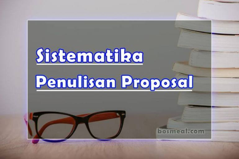 Sistematika Penulisan Proposal Penelitian Ilmiah- bosmeal.com