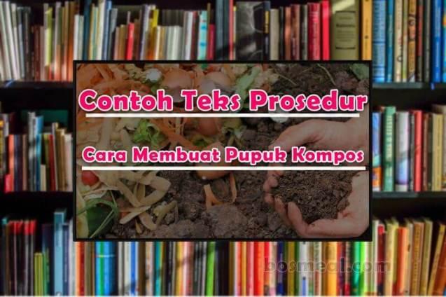 Contoh Teks Prosedur Kompleks Cara Membuat Pupuk Kompos