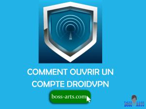 Comment ouvrir un compte DroidVPN par Boss Arts