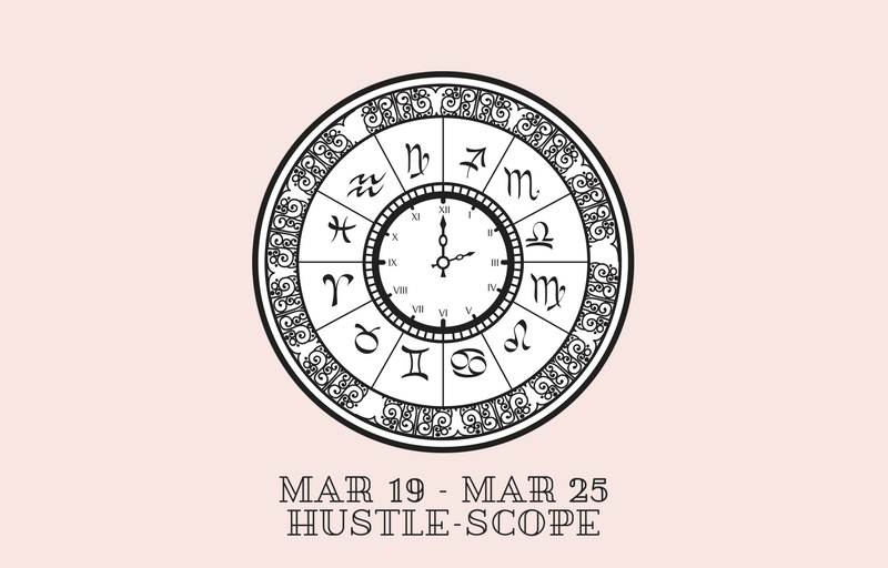 MAR 19 – MAR 25 Hustle-scope