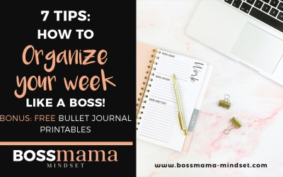 7 Tips : how to organize your week like a BOSS (plus bullet journal tips)