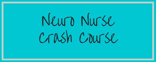 Neuro Nurse Crash Course