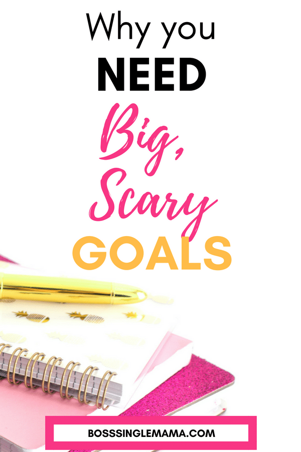 Why You Need Big Scary Goals