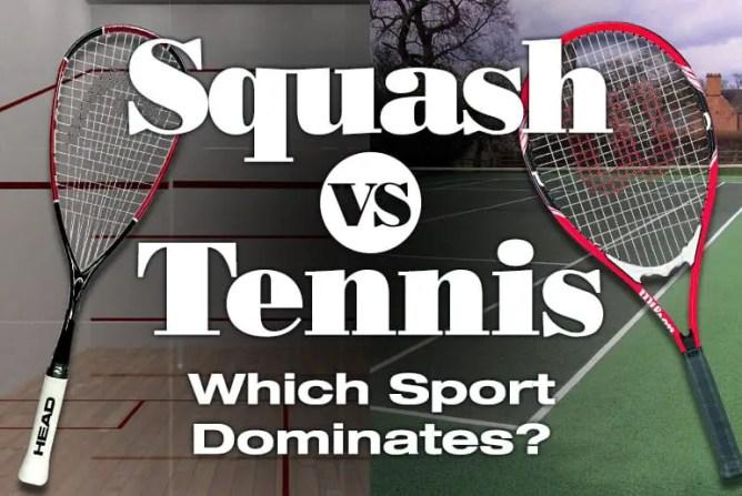 Squash VS Tennis