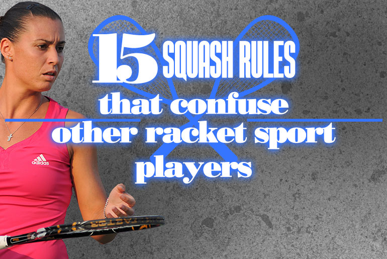 15 Squash Rules That Confuse Other Racket Sport Players