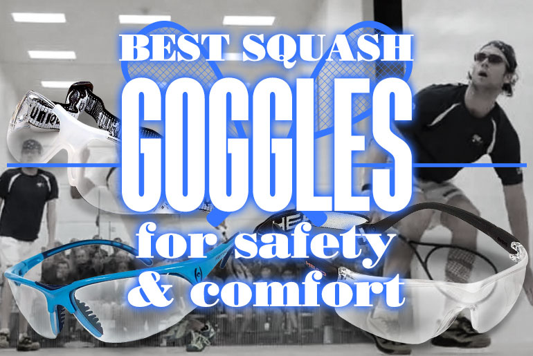 Best Squash Goggles For Safety And Comfort