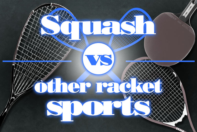 Squash VS Other Racket Sports