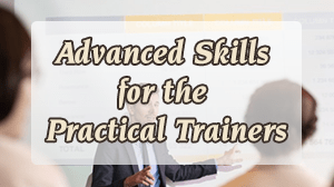 Advanced Skills for the Practical Trainers