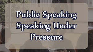 Speaking Under Pressure - Public Speaking Course in Dubai