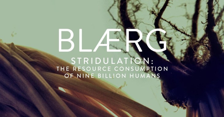 BLÆRG - Stridulation: The Resource Consumption of Nine Billion Humans