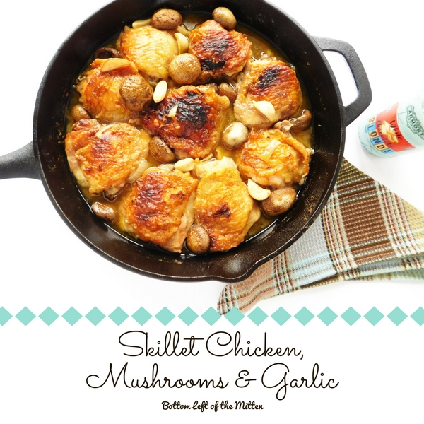 Skillet Chicken, Mushrooms & Garlic | Bottom Left of the Mitten