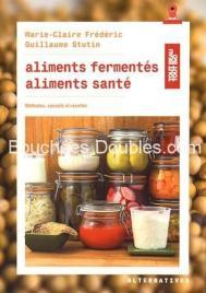 Livre de Marie-Claire Frédéric : Aliments fermentés, aliments santé : Méthodes, conseils et recettes.