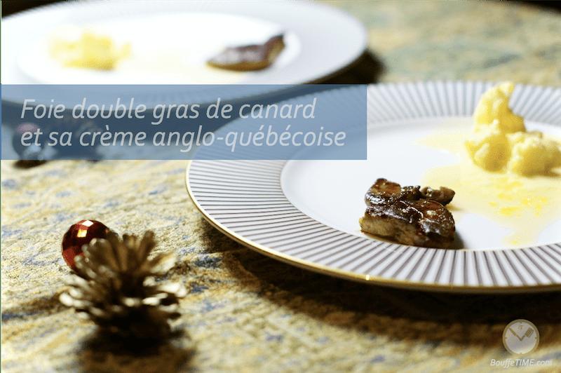 Recette de foie double gras de canard et sa crème anglo-québécoise | BouffeTIME!