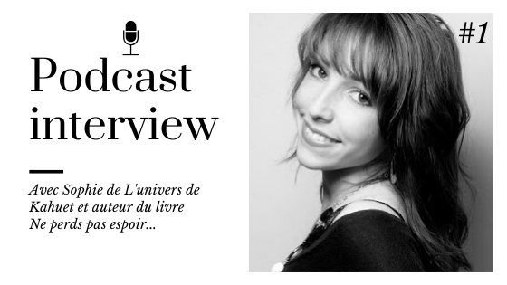 Interview Sophie L'univers de Kahuet Ne perds pas espoir