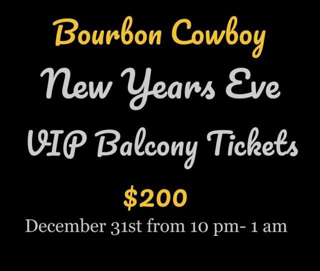 Bourbon Cowboy New Years Eve Vip Balcony Tickets Copy