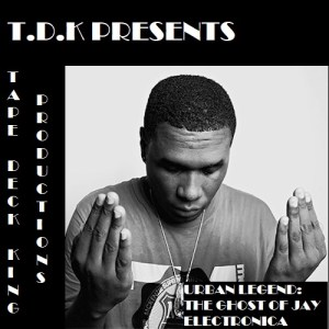 T.D.K Presents Urban Legend: The Ghost of Jay Electronica (Mixtape) (Stream + D/L)