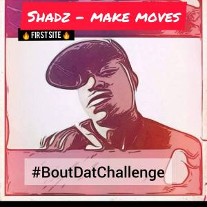 "Audio Dope: Shadz ""Make Moves"" #boutdatchallenge"