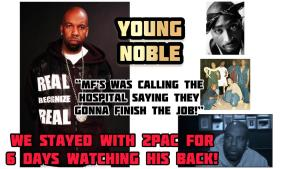 Young Noble On Staying With 2Pac At The Hospital