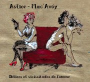 Astier – Mac'Avoy : Délires et vicissitudes de l'amour