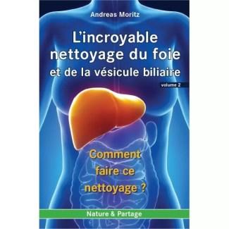 Volume 2 : L'incroyable nettoyage du foie et de la vésicule biliaire