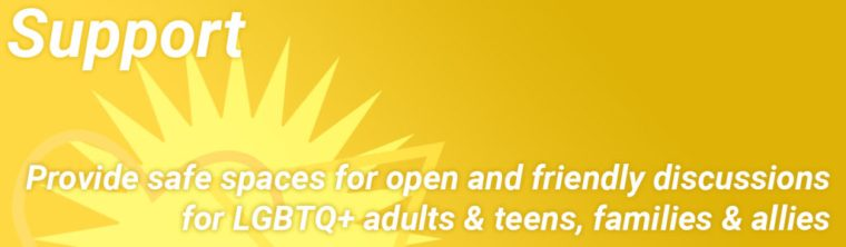 PFLAG Support - Provide safe spaces for open and friendly discussions for LGBTQ+ Adults & teens, families & allies