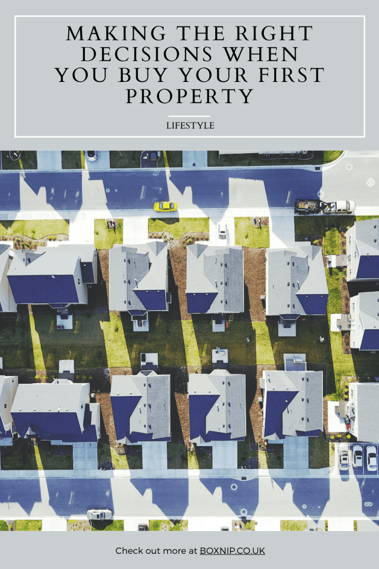 Making The Right Decisions When You Buy Your First Property