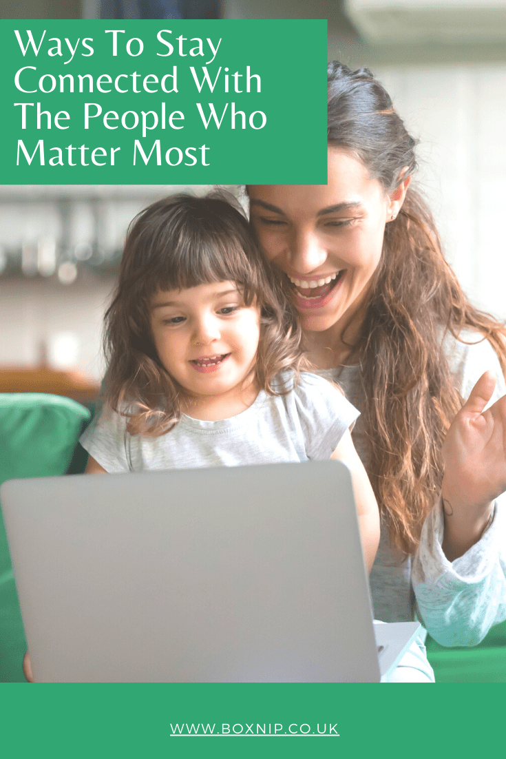 Ways To Stay Connected With The People Who Matter Most