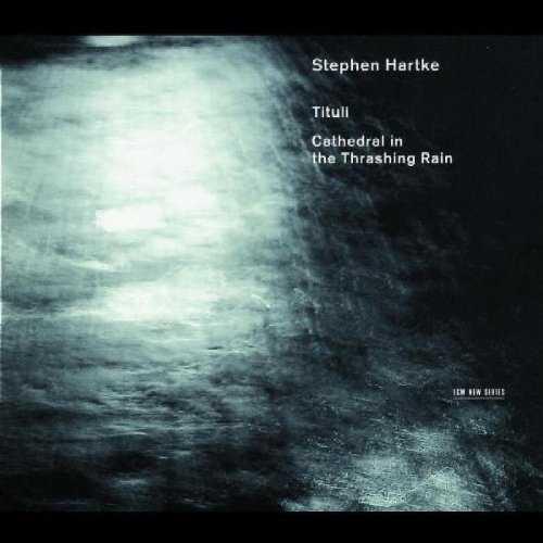 The Hilliard Ensemble: Hartke - Tituli, Cathedral in the Thrashing Rain (APE)