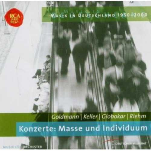 Goldmann, Keller, Globokar, Riehm: Konzerte - Masse und Individuum (APE)