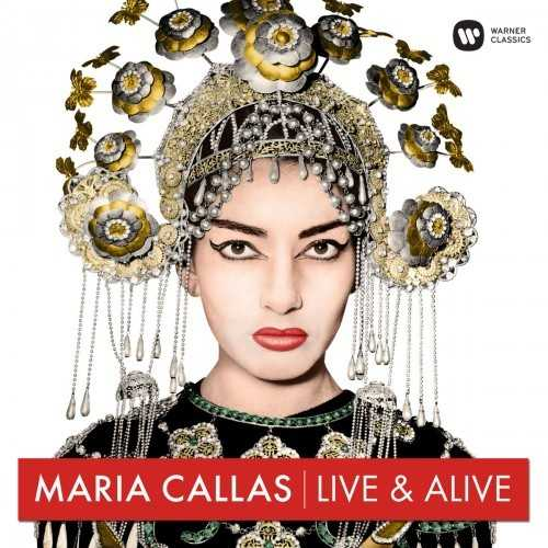 Maria Callas - Live & Alive. The Ultimate Live Collection Remastered (24/44 FLAC)