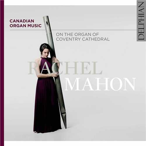Rachel Mahon - Canadian Organ Music on the Organ of Coventry Cathedral (24/48 FLAC)
