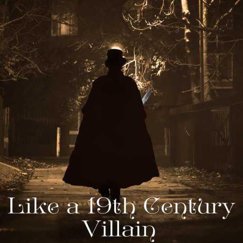 Like A 19th Century Villain (FLAC)