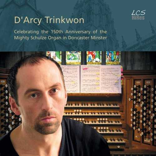 D'Arcy Trinkwon - Celebrating the 150th Anniversary of the Mighty Schulze Organ in Doncaster Minster (FLAC)