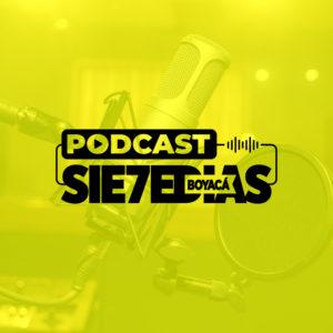 Podcast Boyacá Sie7e Días
