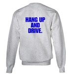 The HANG UP AND DRIVE sweatshirt.